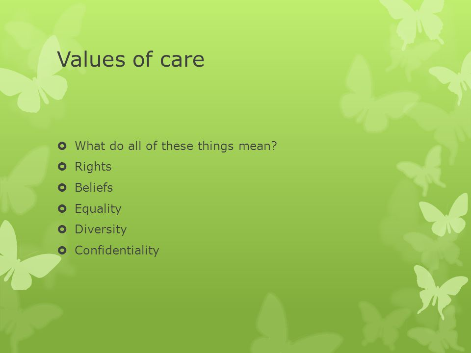 Values of care What do all of these things mean Rights Beliefs