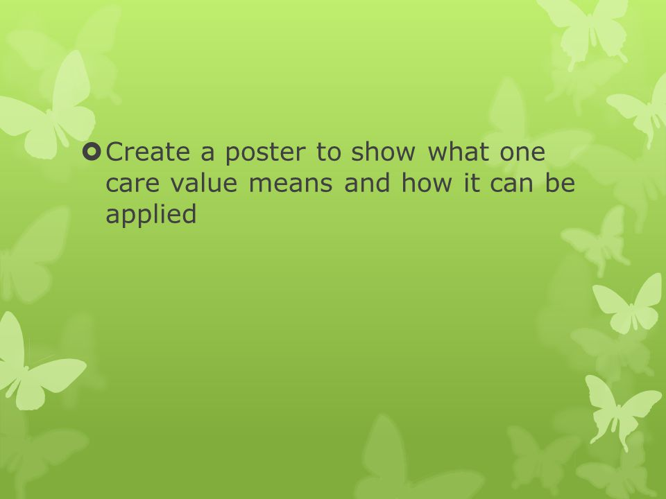 Create a poster to show what one care value means and how it can be applied