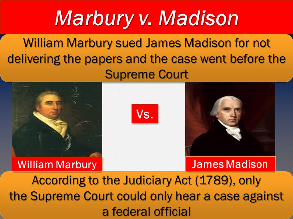 Marbury v. Madison William Marbury sued James Madison for not delivering the papers and the case went before the Supreme Court.