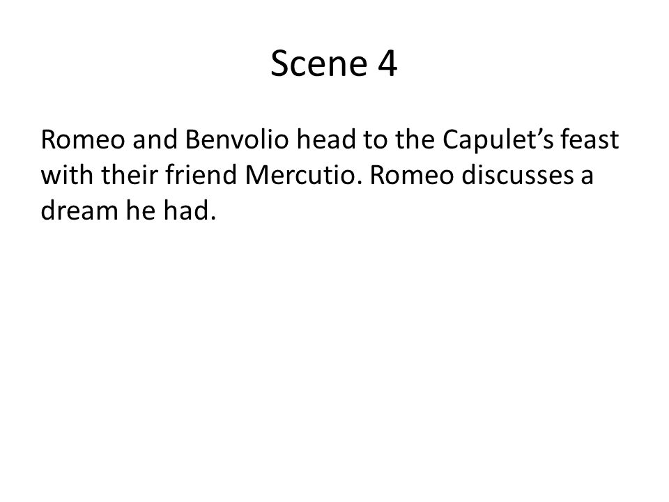 Scene 4 Romeo and Benvolio head to the Capulet's feast with their friend Mercutio.