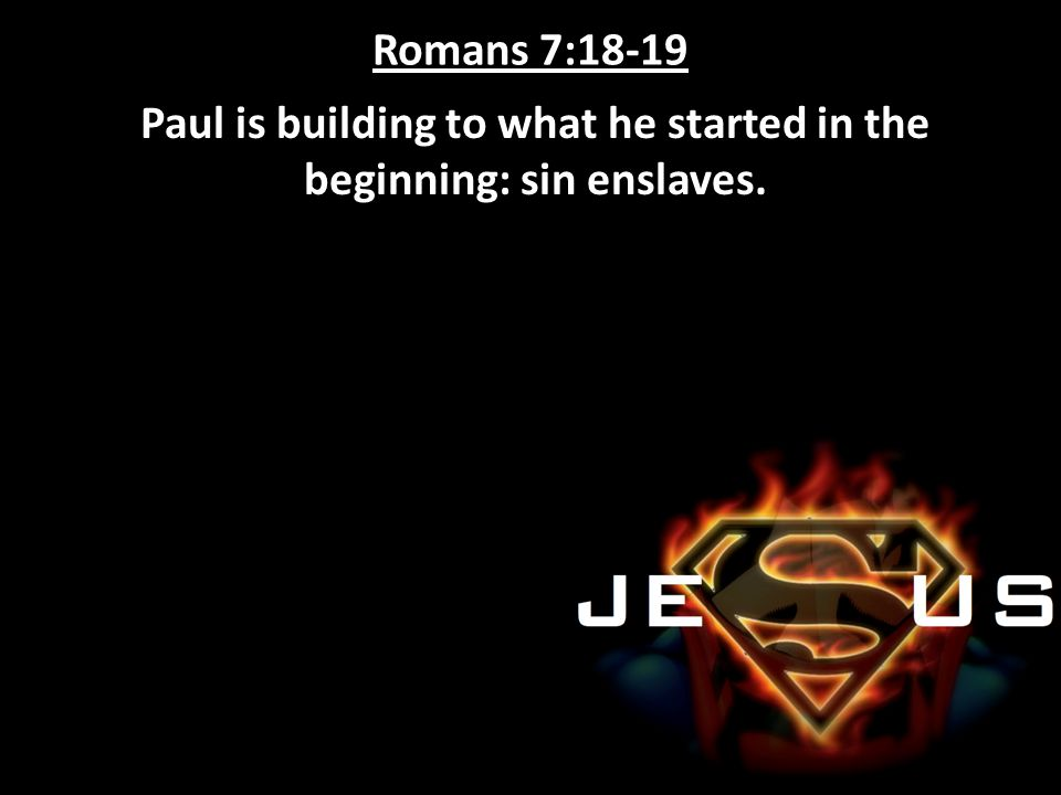 Paul is building to what he started in the beginning: sin enslaves.