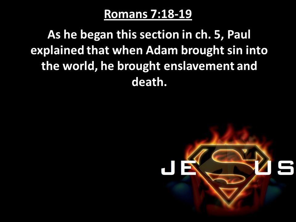 Romans 7:18-19 As he began this section in ch.