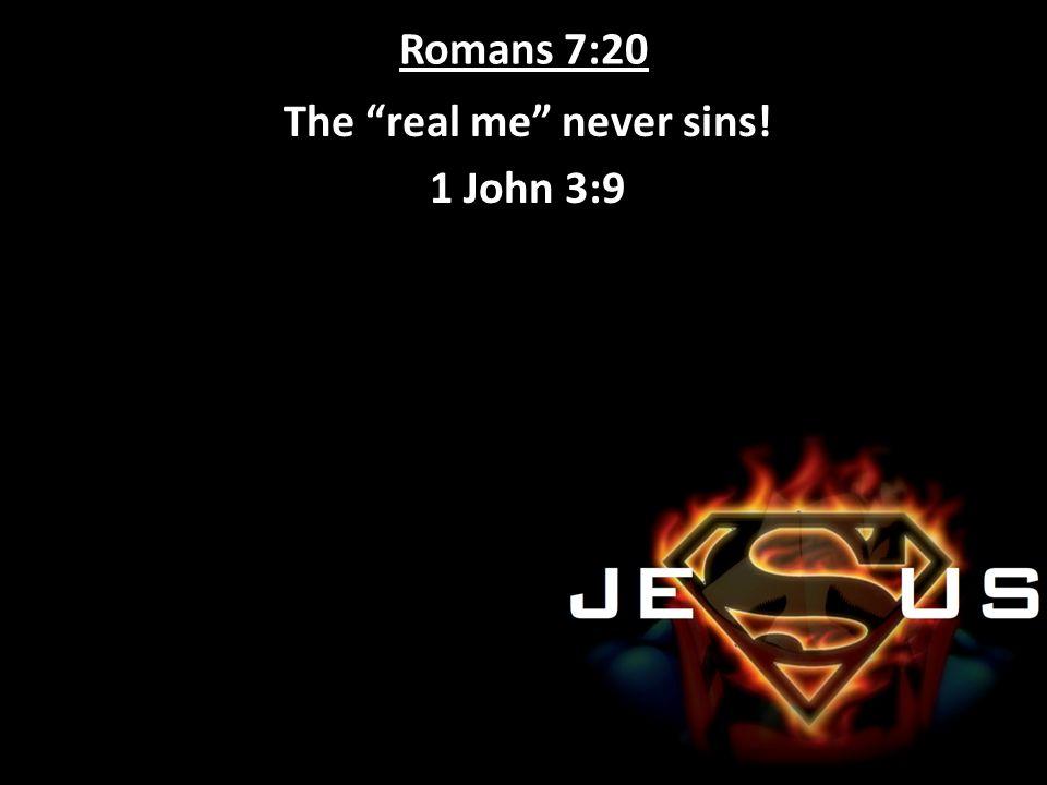 The real me never sins! 1 John 3:9