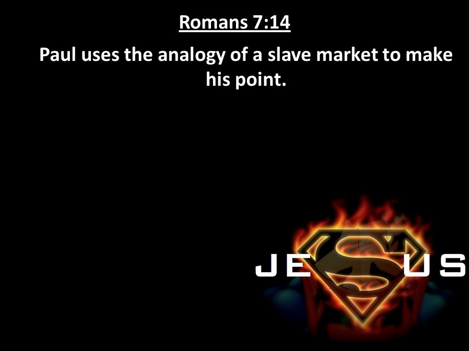 Paul uses the analogy of a slave market to make his point.