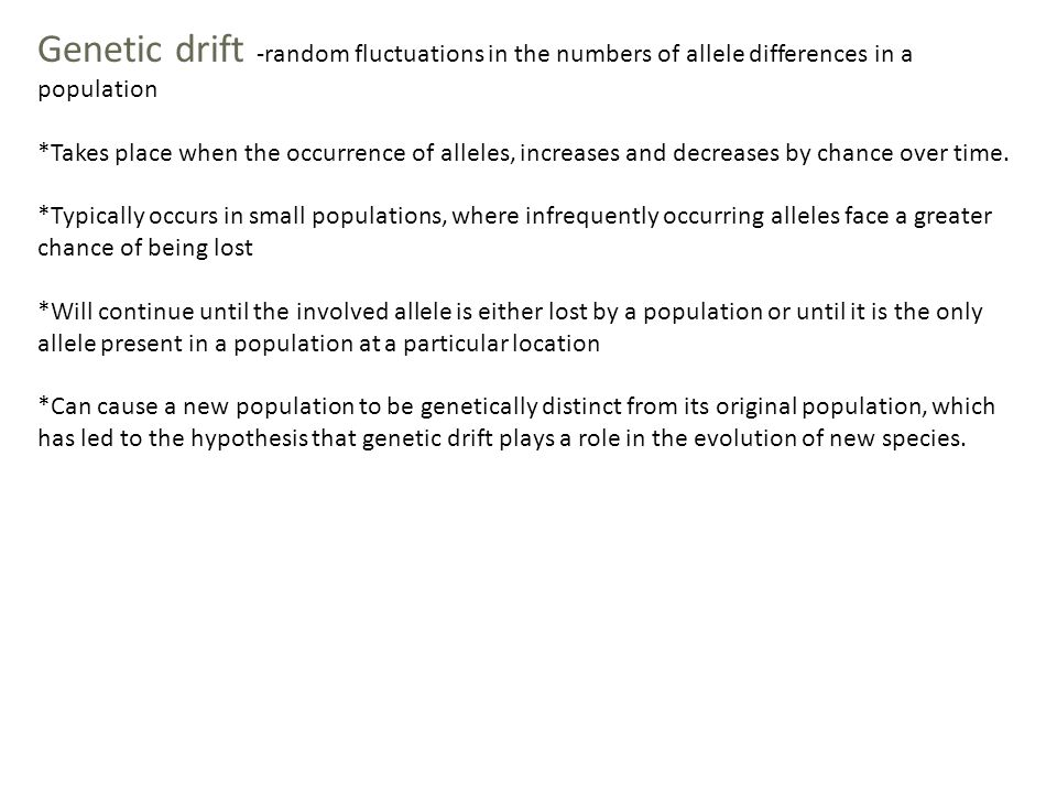 Genetic drift -random fluctuations in the numbers of allele differences in a population