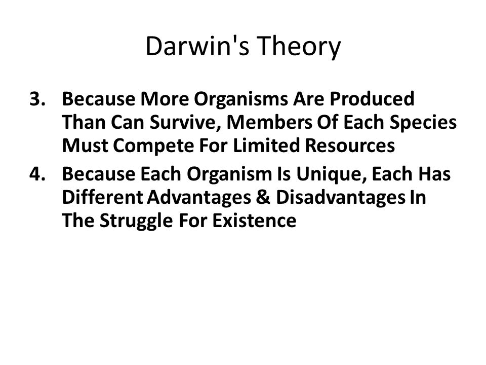 Darwin s Theory Because More Organisms Are Produced Than Can Survive, Members Of Each Species Must Compete For Limited Resources.