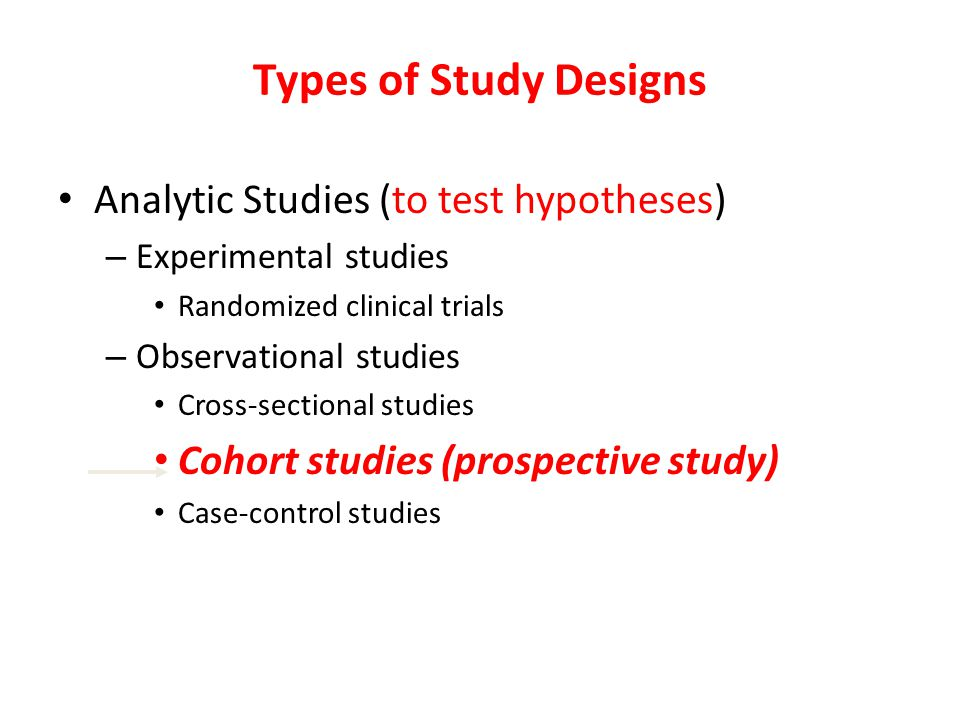 Types of Study Designs Analytic Studies (to test hypotheses)
