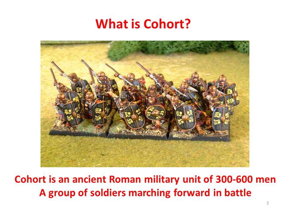 What is Cohort. Cohort is an ancient Roman military unit of 300-600 men.