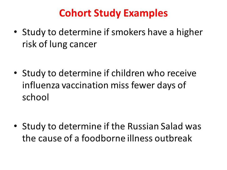 Cohort Study Examples Study to determine if smokers have a higher risk of lung cancer.
