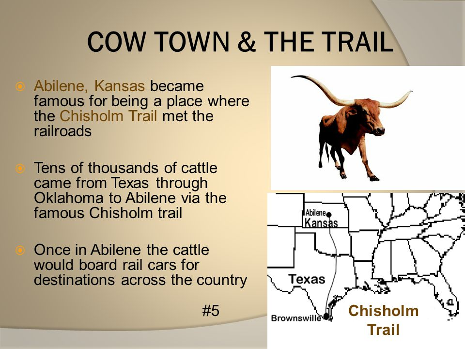 COW TOWN & THE TRAIL Abilene, Kansas became famous for being a place where the Chisholm Trail met the railroads.