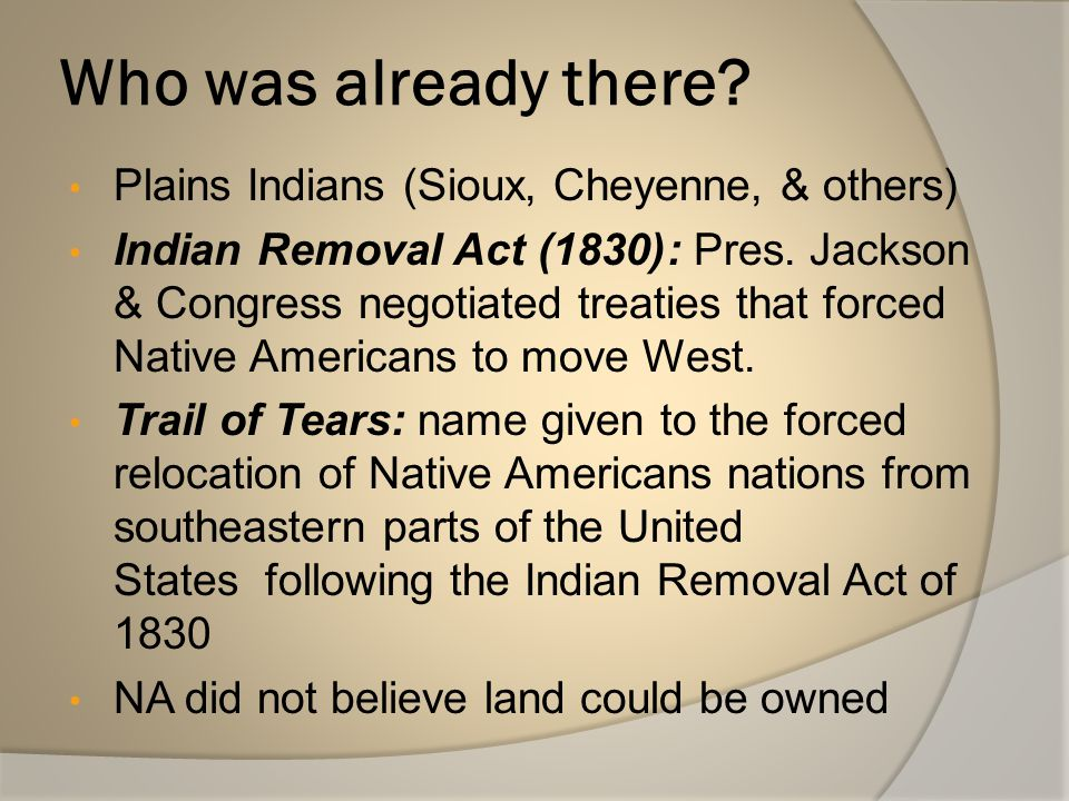 Who was already there Plains Indians (Sioux, Cheyenne, & others)