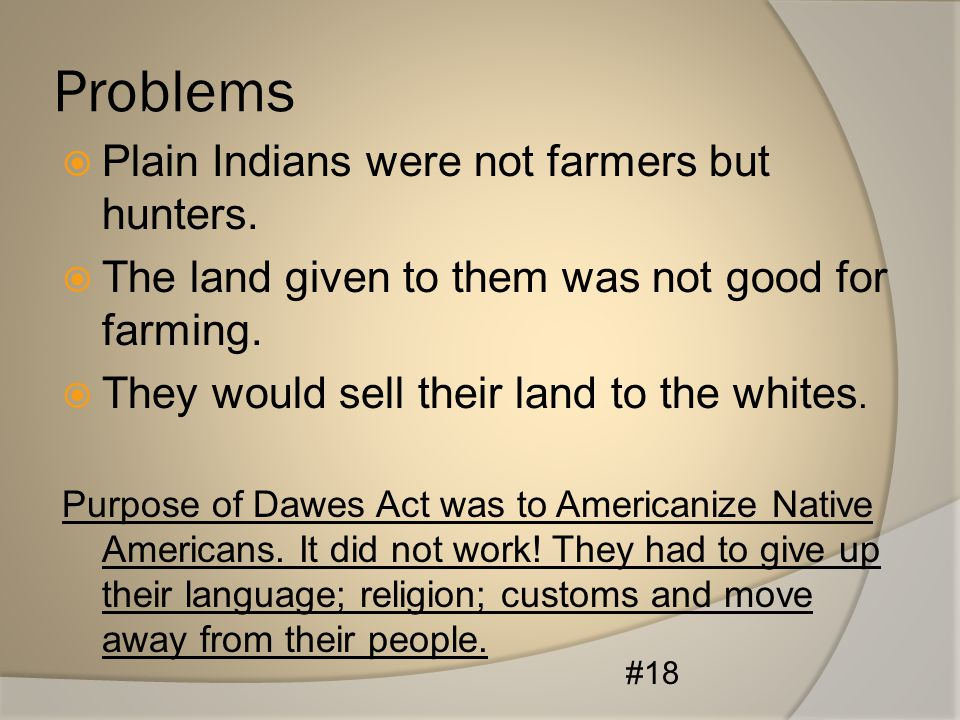 Problems Plain Indians were not farmers but hunters.