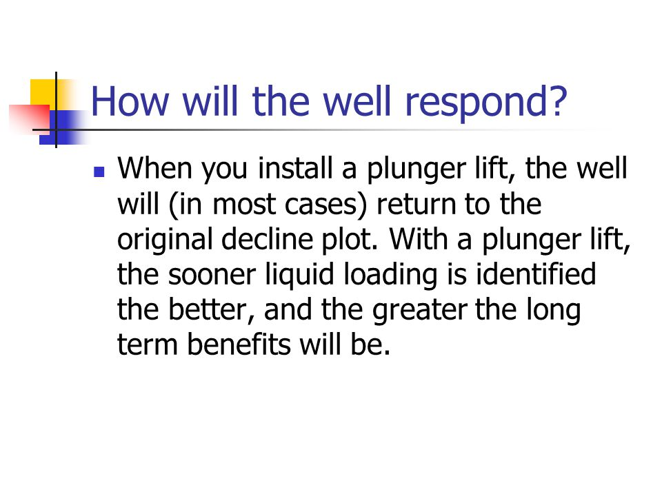 How will the well respond