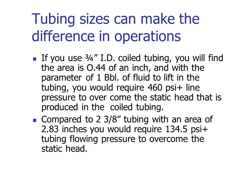 Tubing sizes can make the difference in operations