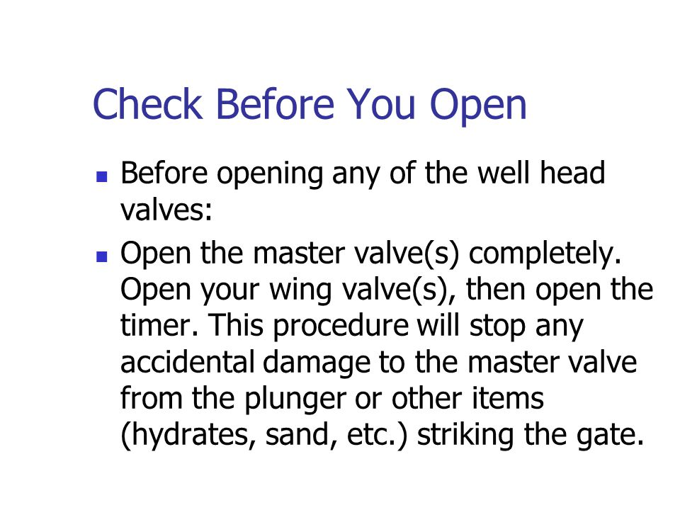 Check Before You Open Before opening any of the well head valves: