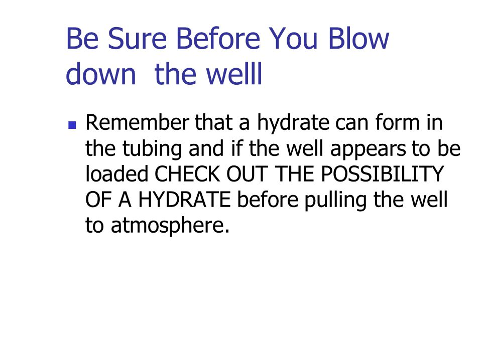 Be Sure Before You Blow down the welll