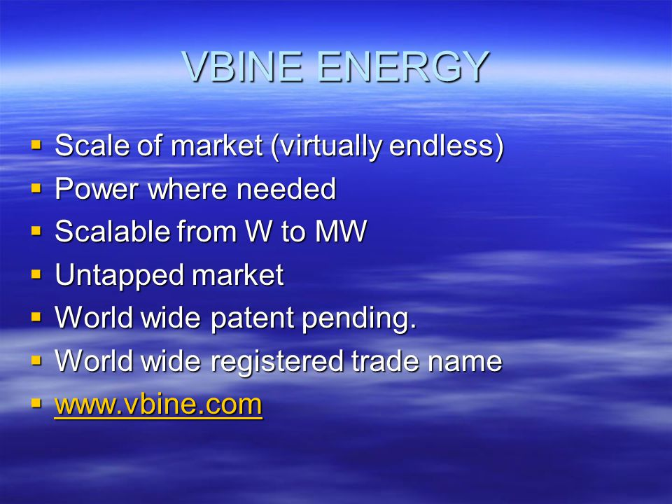 VBINE ENERGY Scale of market (virtually endless) Power where needed