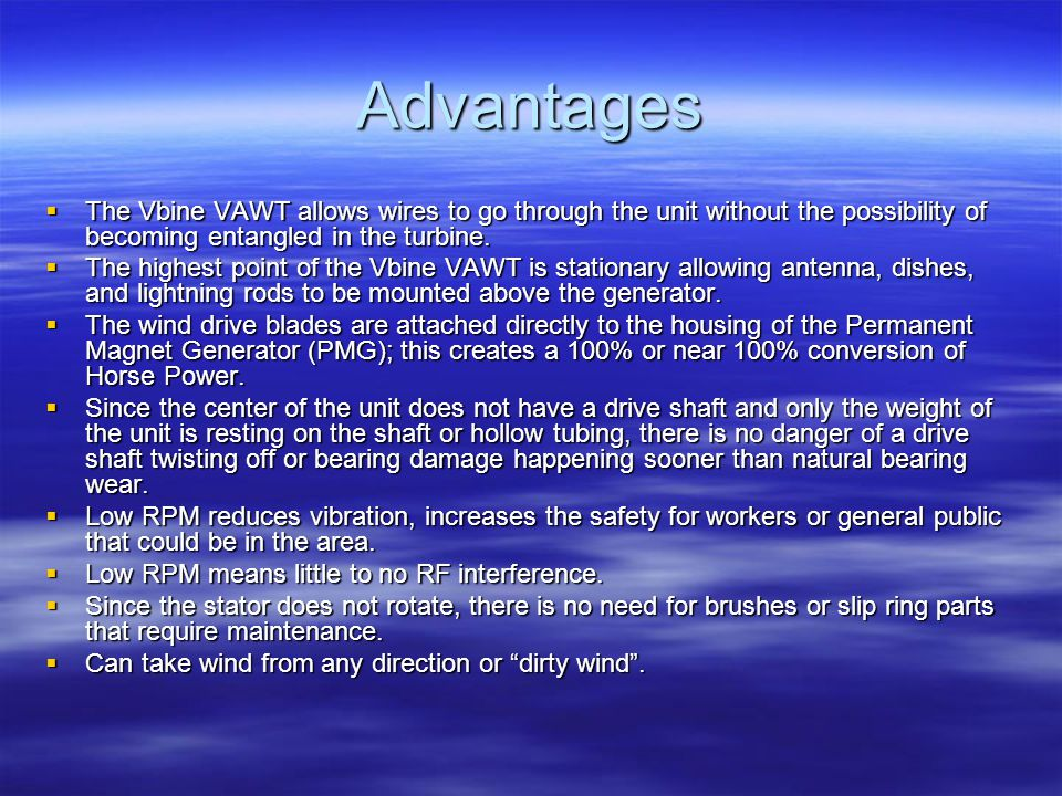 Advantages The Vbine VAWT allows wires to go through the unit without the possibility of becoming entangled in the turbine.
