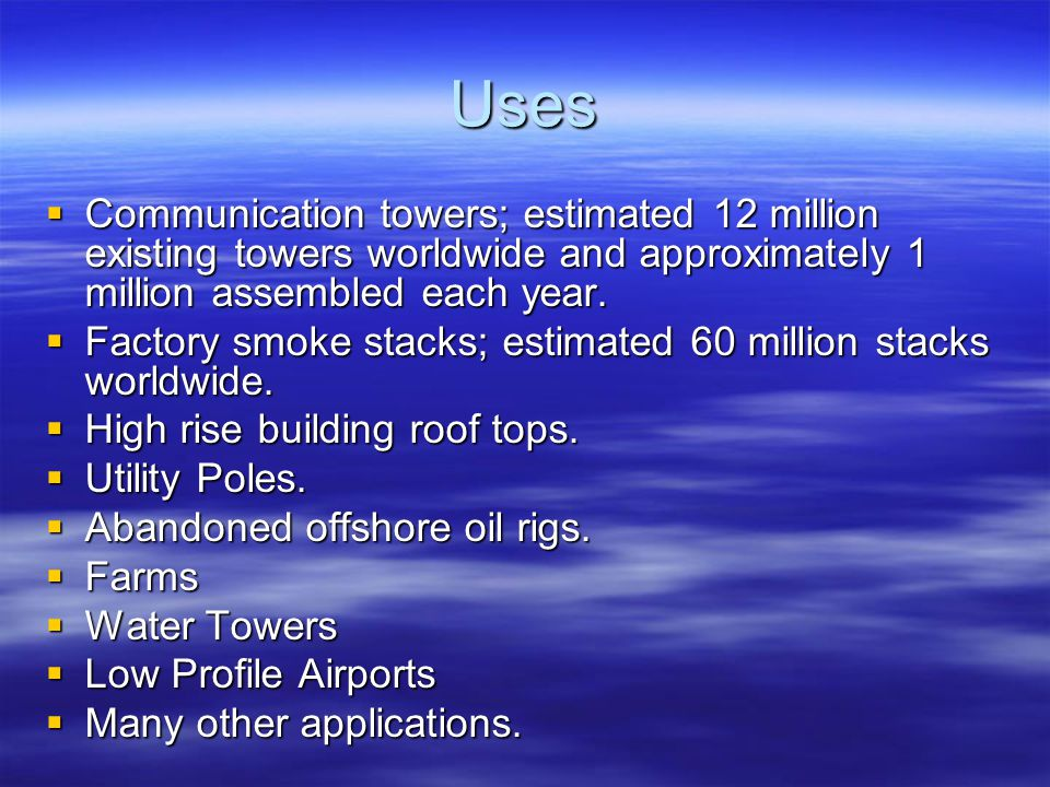 Uses Communication towers; estimated 12 million existing towers worldwide and approximately 1 million assembled each year.