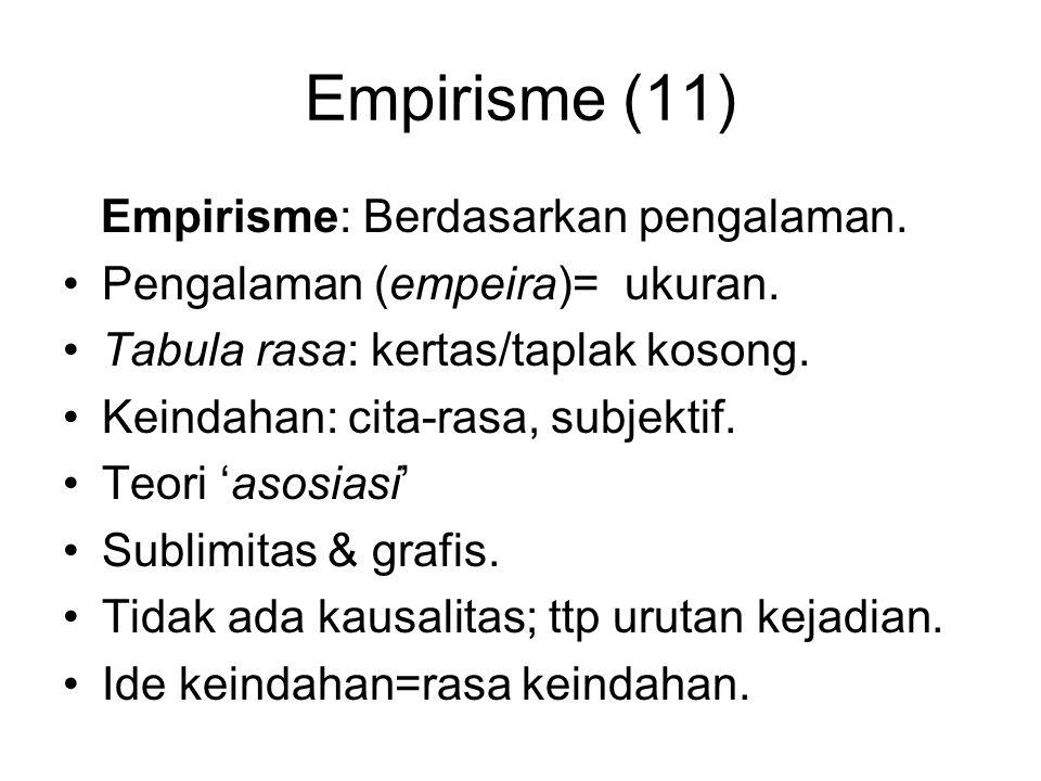 Empirisme (11) Empirisme: Berdasarkan pengalaman.