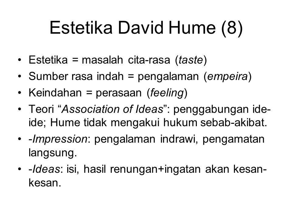 Estetika David Hume (8) Estetika = masalah cita-rasa (taste)