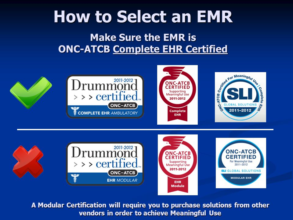 Make Sure the EMR is ONC-ATCB Complete EHR Certified