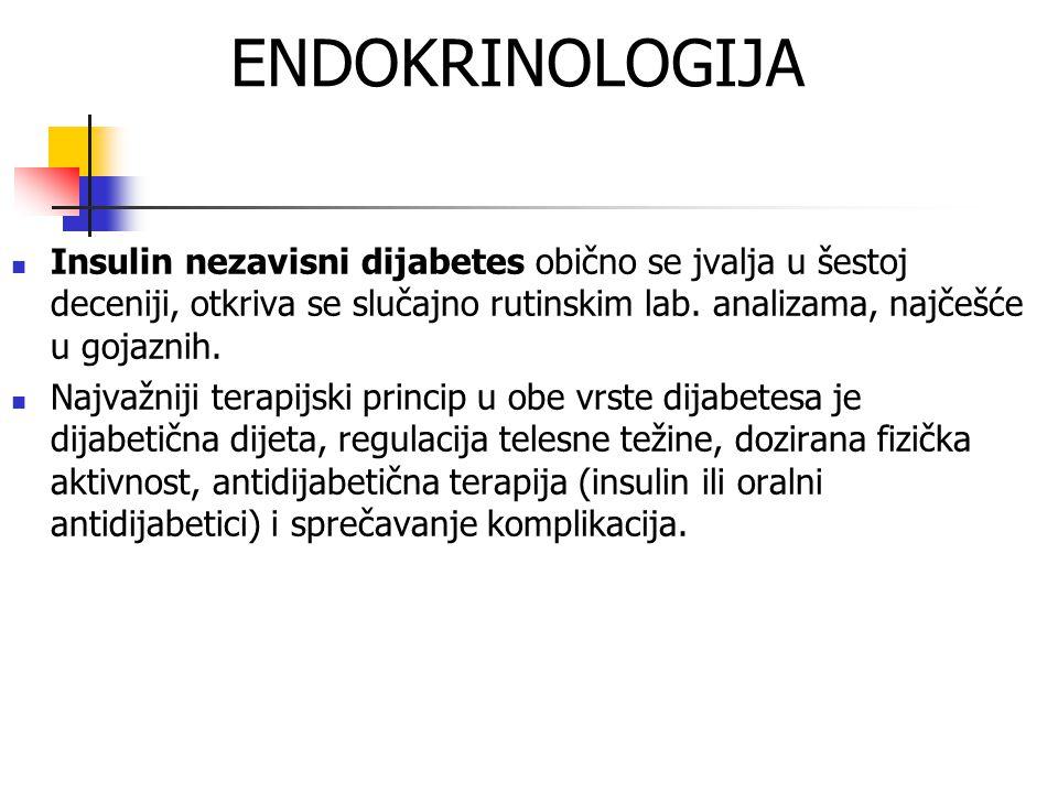 ENDOKRINOLOGIJA Insulin nezavisni dijabetes obično se jvalja u šestoj deceniji, otkriva se slučajno rutinskim lab. analizama, najčešće u gojaznih.
