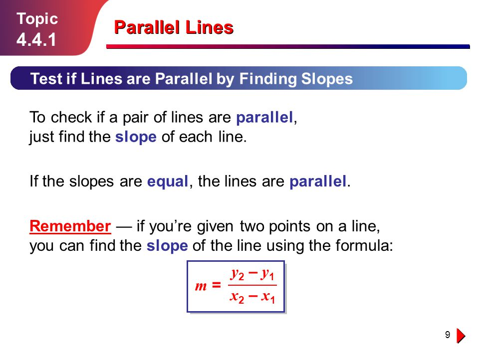 Topic 4.4.1. Parallel Lines. Test if Lines are Parallel by Finding Slopes.