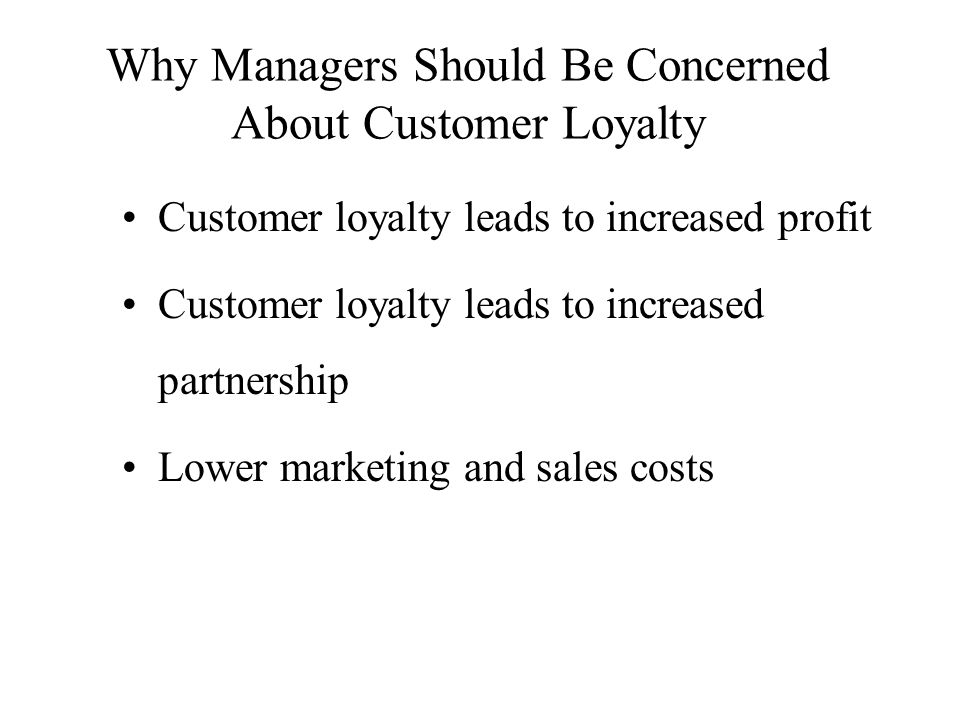 Why Managers Should Be Concerned About Customer Loyalty