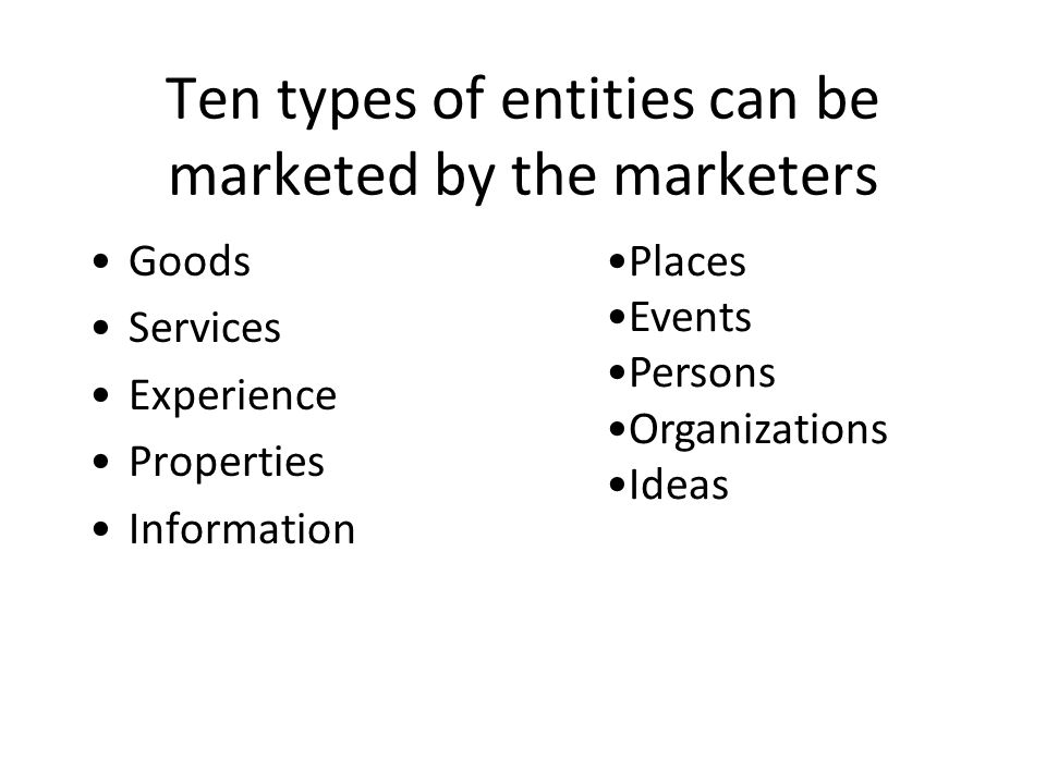 Ten types of entities can be marketed by the marketers