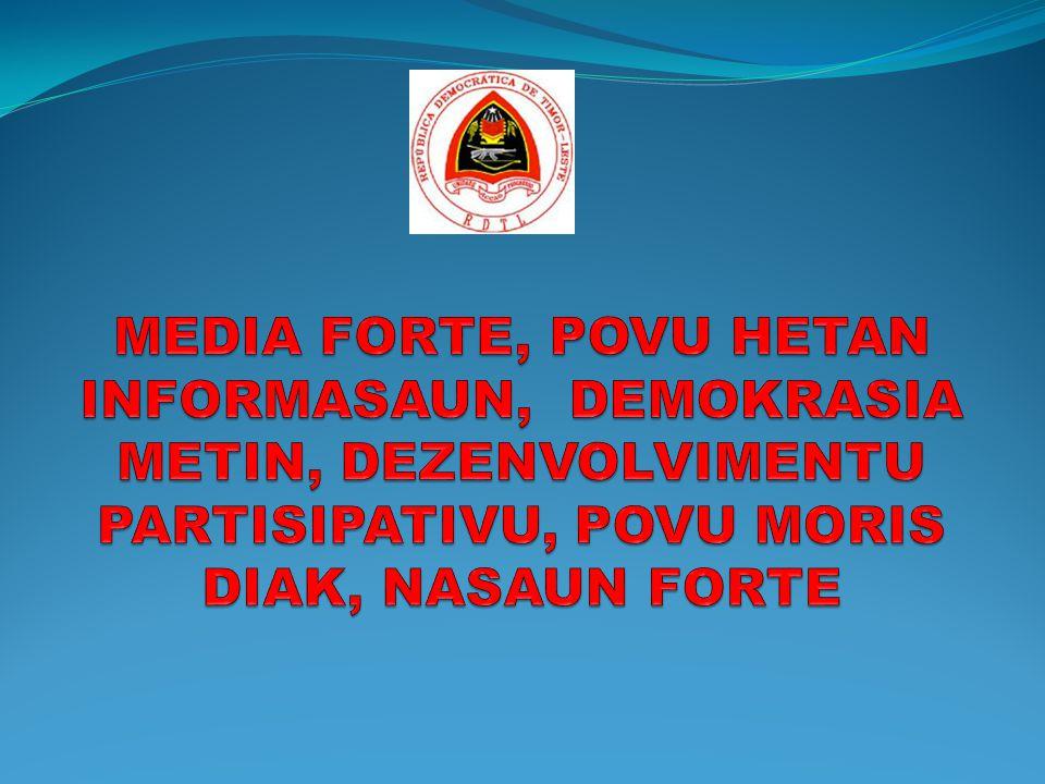 MEDIA FORTE, POVU HETAN INFORMASAUN, DEMOKRASIA METIN, DEZENVOLVIMENTU PARTISIPATIVU, POVU MORIS DIAK, NASAUN FORTE