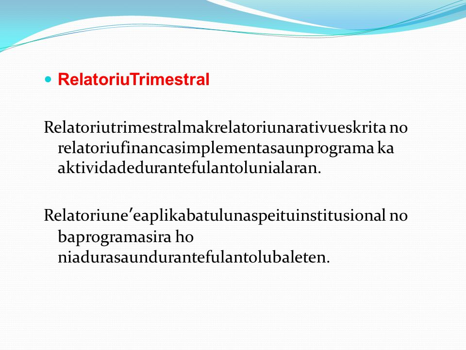 RelatoriuTrimestral Relatoriutrimestralmakrelatoriunarativueskrita no relatoriufinancasimplementasaunprograma ka aktividadedurantefulantolunialaran.