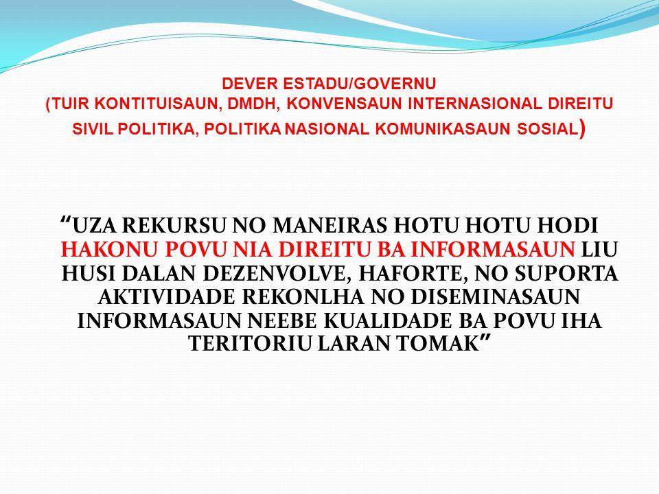DEVER ESTADU/GOVERNU (TUIR KONTITUISAUN, DMDH, KONVENSAUN INTERNASIONAL DIREITU SIVIL POLITIKA, POLITIKA NASIONAL KOMUNIKASAUN SOSIAL)