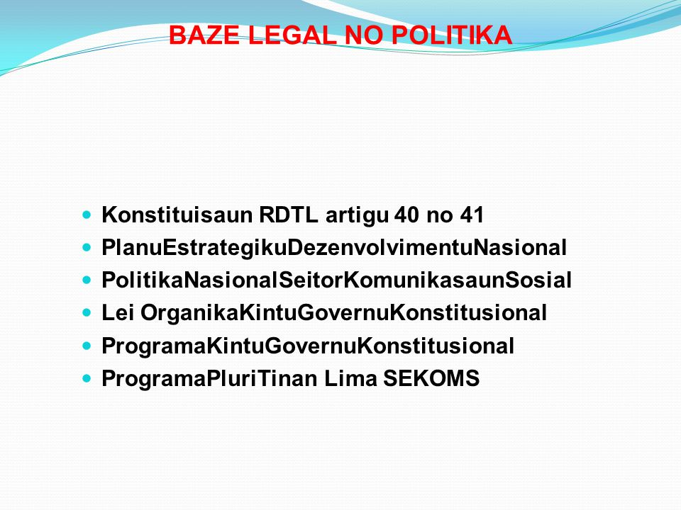 BAZE LEGAL NO POLITIKA Konstituisaun RDTL artigu 40 no 41