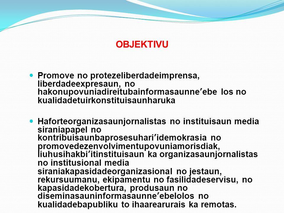 OBJEKTIVU Promove no protezeliberdadeimprensa, liberdadeexpresaun, no hakonupovuniadireitubainformasaunne'ebe los no kualidadetuirkonstituisaunharuka.