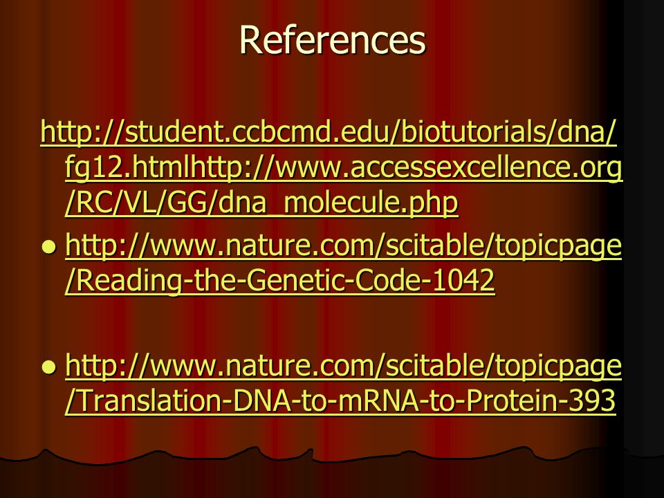 References http://student.ccbcmd.edu/biotutorials/dna/fg12.htmlhttp://www.accessexcellence.org/RC/VL/GG/dna_molecule.php.