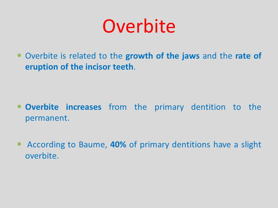 Overbite Overbite is related to the growth of the jaws and the rate of eruption of the incisor teeth.