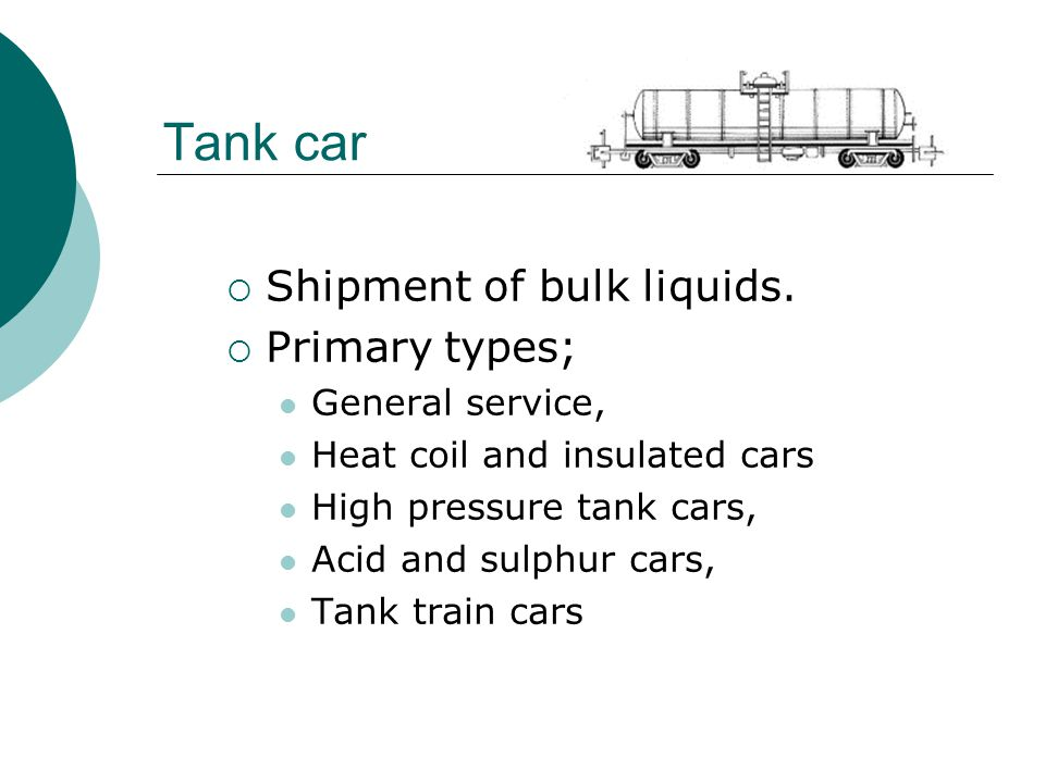 Tank car Shipment of bulk liquids. Primary types; General service,