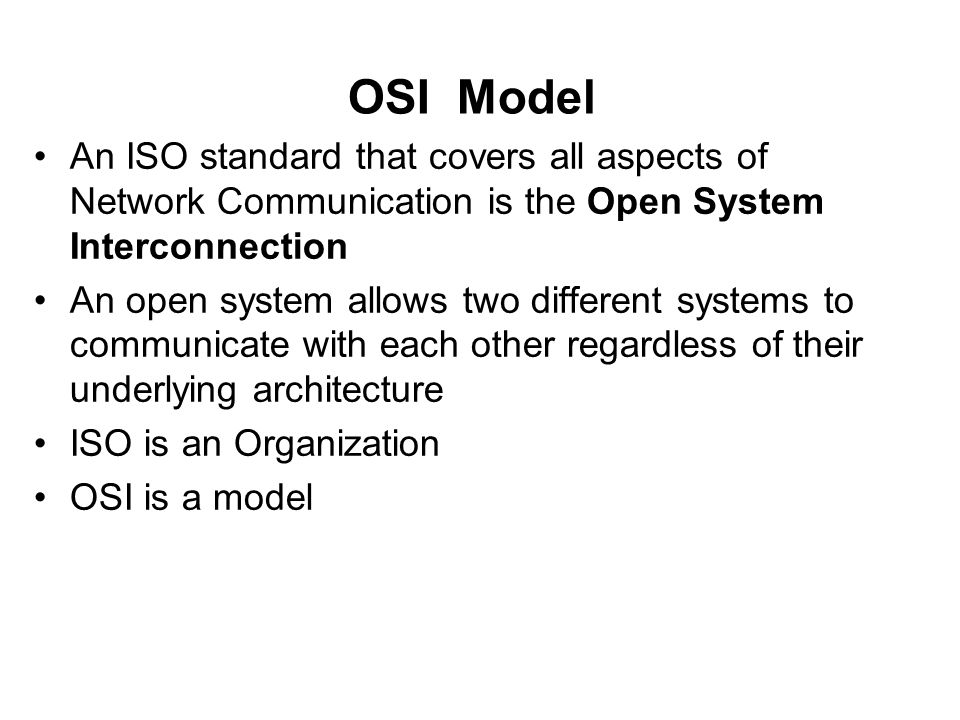 OSI Model An ISO standard that covers all aspects of Network Communication is the Open System Interconnection.