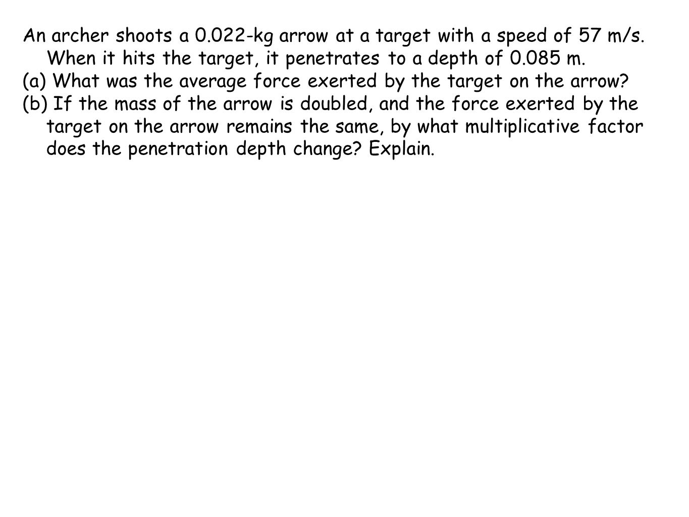 An archer shoots a 0. 022-kg arrow at a target with a speed of 57 m/s