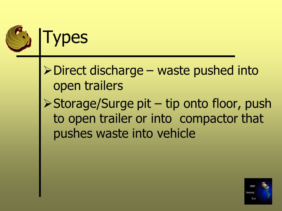 Types Direct discharge – waste pushed into open trailers