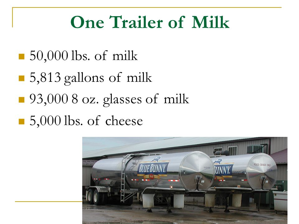 One Trailer of Milk 50,000 lbs. of milk 5,813 gallons of milk