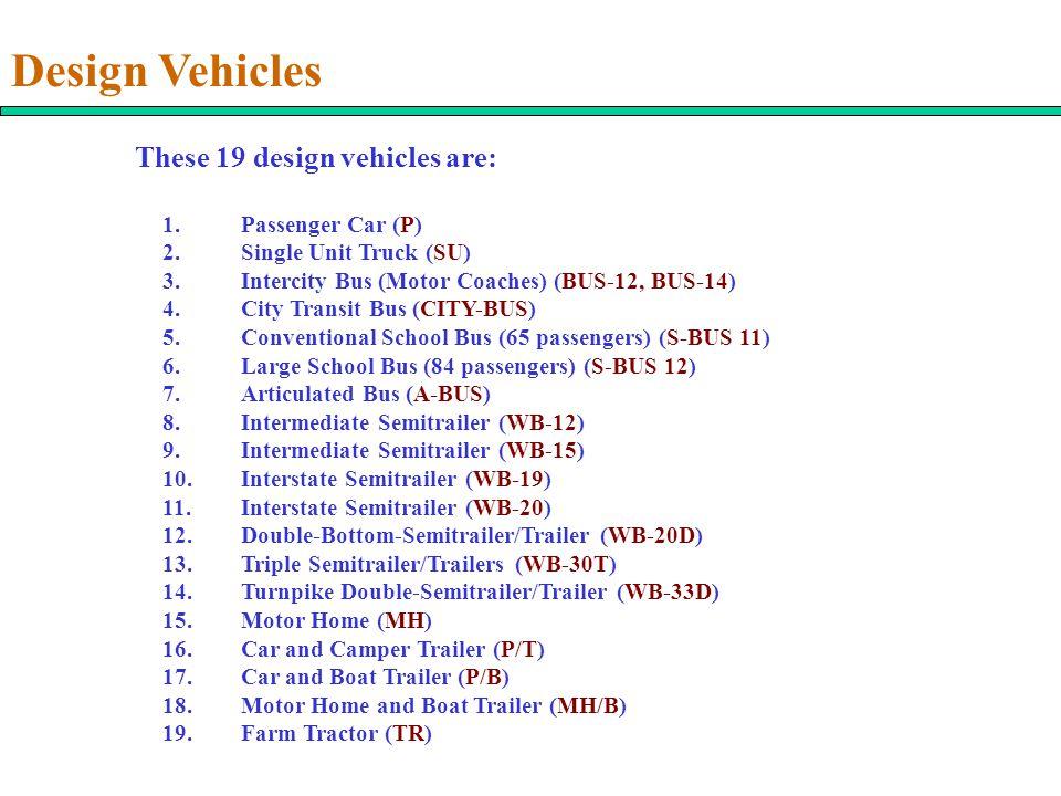 Design Vehicles These 19 design vehicles are: 1. Passenger Car (P)
