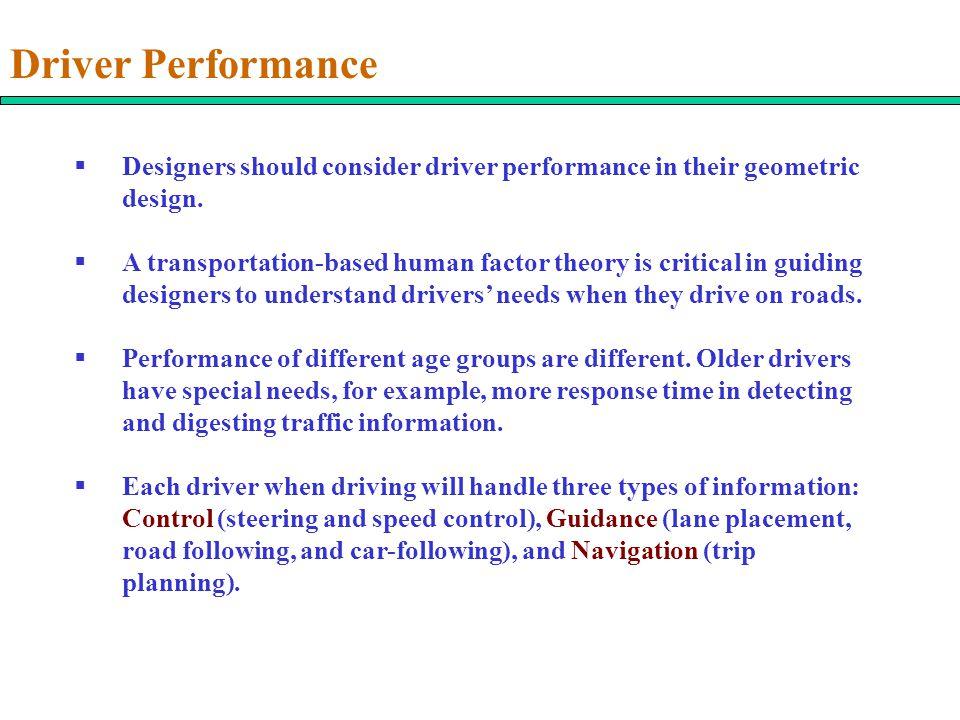 Driver Performance Designers should consider driver performance in their geometric design.