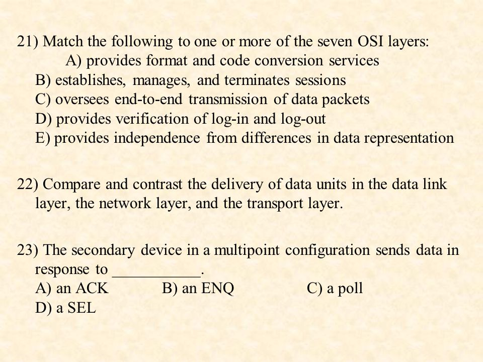 21) Match the following to one or more of the seven OSI layers: