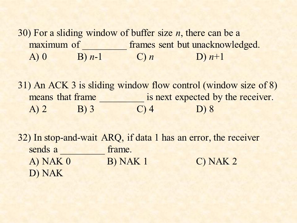 30) For a sliding window of buffer size n, there can be a maximum of _________ frames sent but unacknowledged. A) 0 B) n-1 C) n D) n+1
