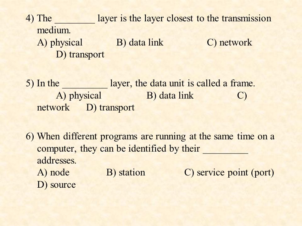 4) The ________ layer is the layer closest to the transmission medium