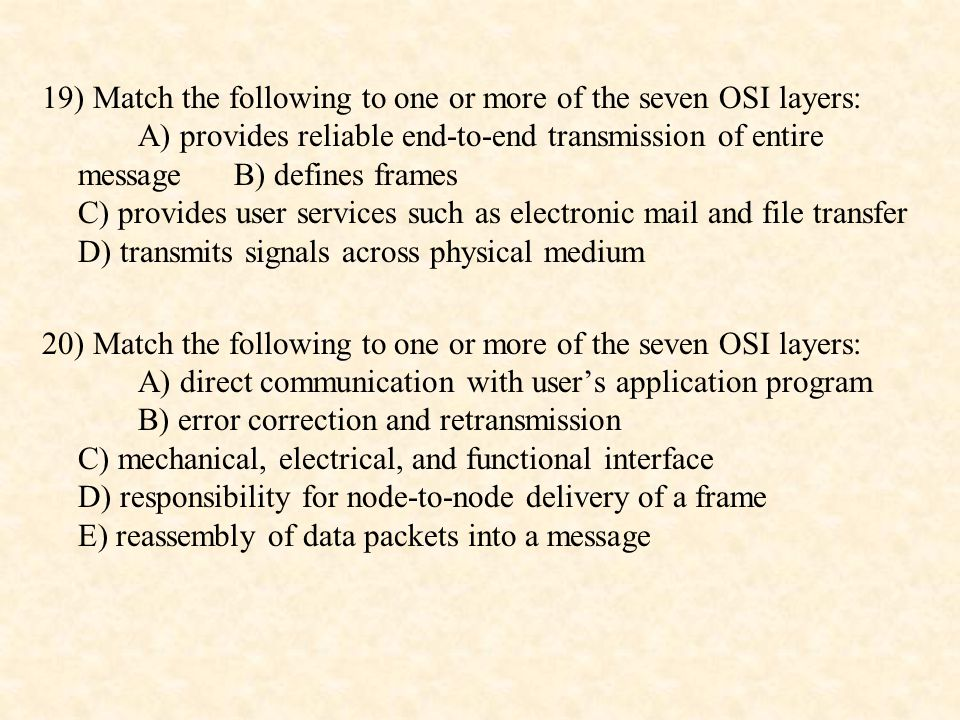 19) Match the following to one or more of the seven OSI layers: