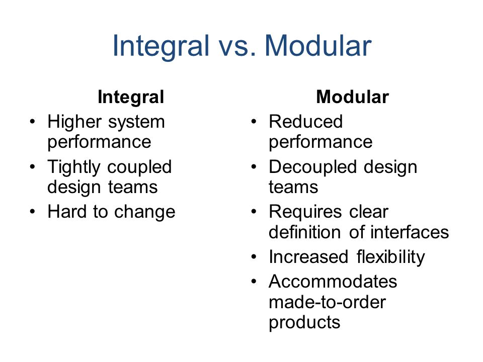 Integral vs. Modular Integral Higher system performance