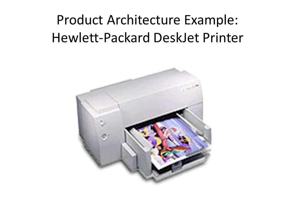 Product Architecture Example: Hewlett-Packard DeskJet Printer